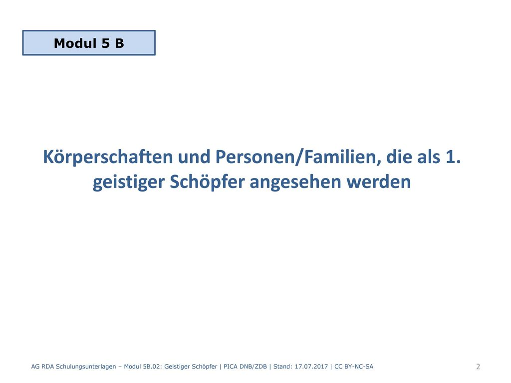Modul 5 B Körperschaften und Personen/Familien, die als 1. geistiger Schöpfer angesehen werden. RDA-Glossar:
