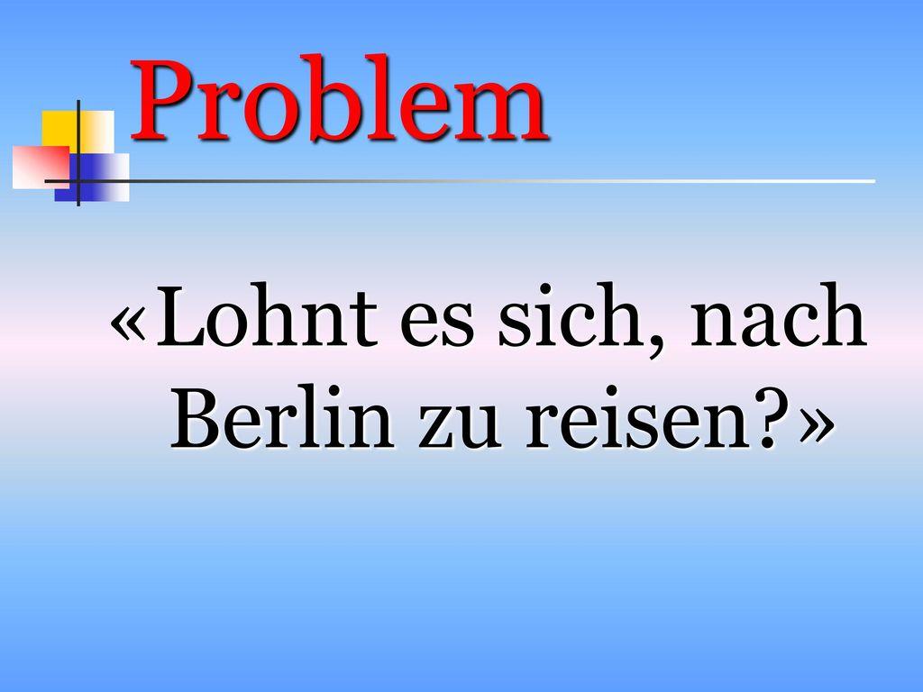 «Lohnt es sich, nach Berlin zu reisen »