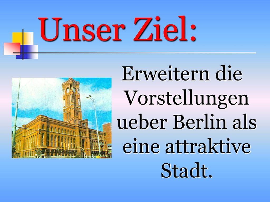 Erweitern die Vorstellungen ueber Berlin als eine attraktive Stadt.