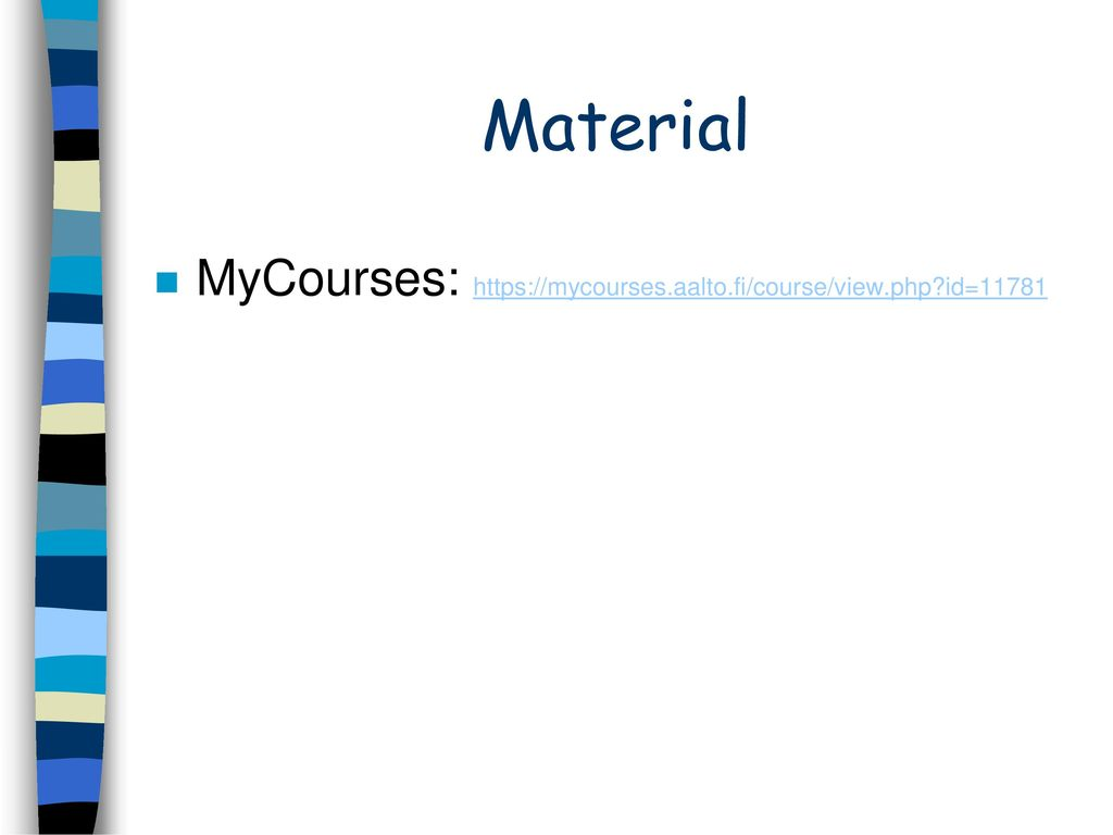 Material MyCourses: https://mycourses.aalto.fi/course/view.php id=11781