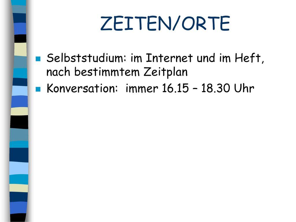 ZEITEN/ORTE Selbststudium: im Internet und im Heft, nach bestimmtem Zeitplan.