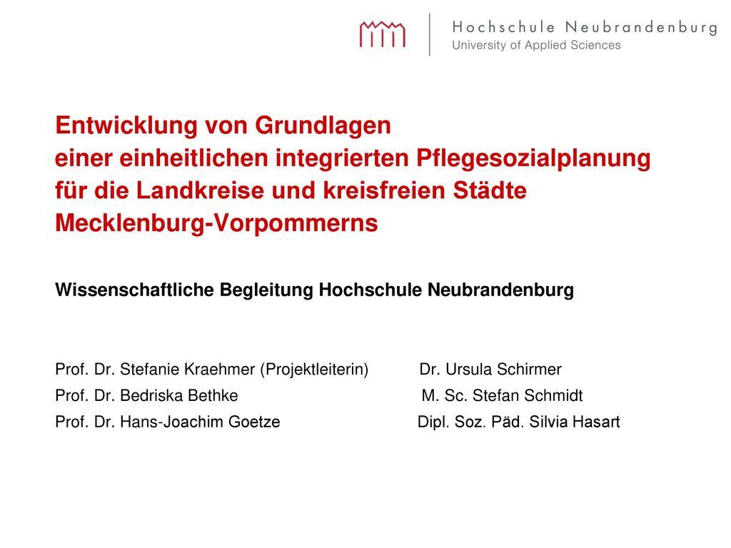Entwicklung von Grundlagen einer einheitlichen integrierten Pflegesozialplanung für die Landkreise und kreisfreien Städte Mecklenburg-Vorpommerns Wissenschaftliche Begleitung Hochschule Neubrandenburg