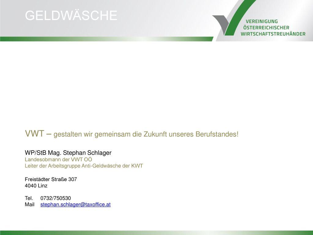 GELDWÄSCHE VWT – gestalten wir gemeinsam die Zukunft unseres Berufstandes! WP/StB Mag. Stephan Schlager.