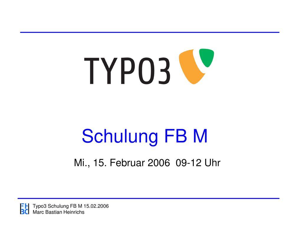 Schulung FB M Mi., 15. Februar 2006 09-12 Uhr