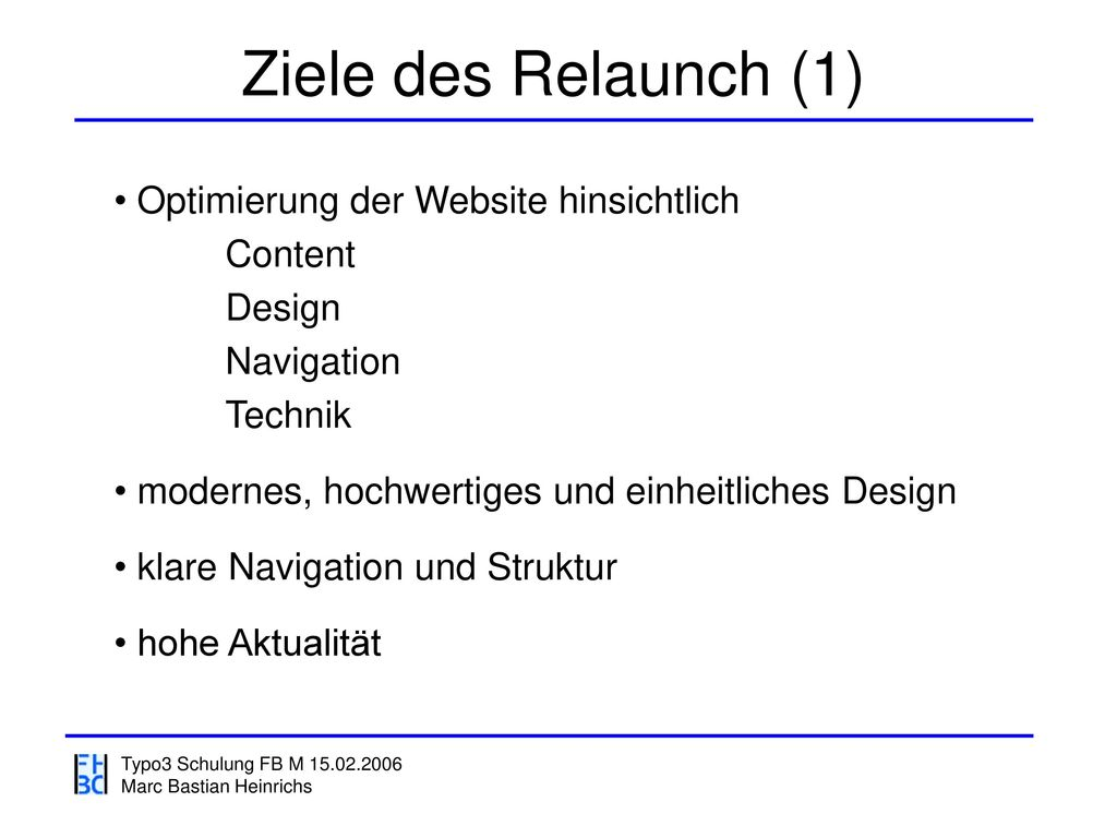 Ziele des Relaunch (1) Optimierung der Website hinsichtlich Content Design Navigation Technik.