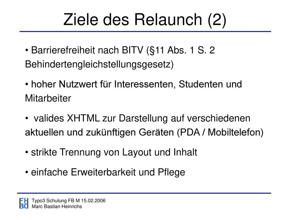 Ziele des Relaunch (2) Barrierefreiheit nach BITV (§11 Abs. 1 S. 2 Behindertengleichstellungsgesetz)