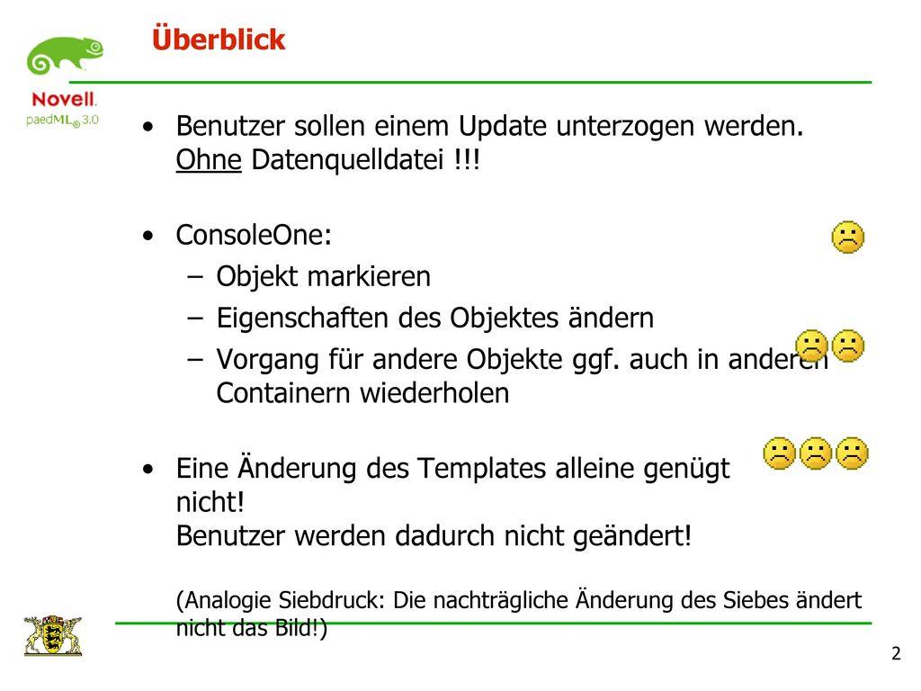 Überblick Benutzer sollen einem Update unterzogen werden. Ohne Datenquelldatei !!! ConsoleOne: Objekt markieren.