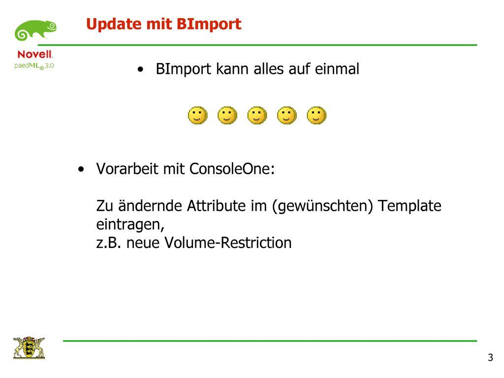 Update mit BImport BImport kann alles auf einmal.