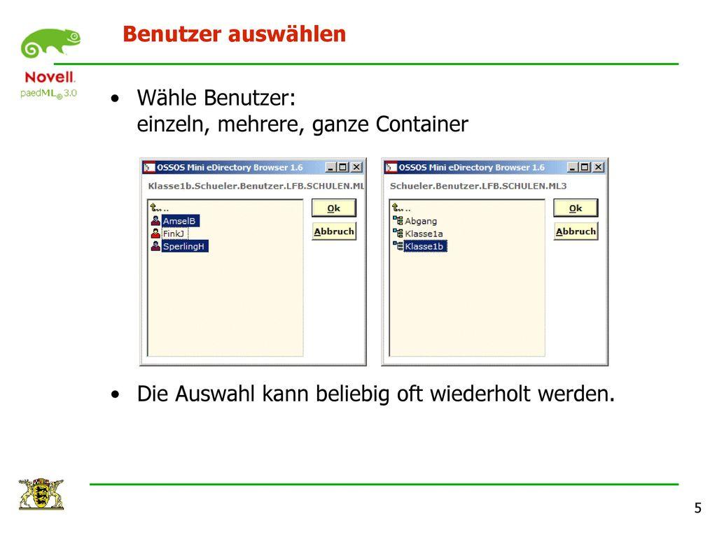 Benutzer auswählen Wähle Benutzer: einzeln, mehrere, ganze Container.