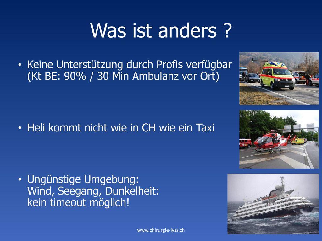 Was ist anders Keine Unterstützung durch Profis verfügbar (Kt BE: 90% / 30 Min Ambulanz vor Ort)