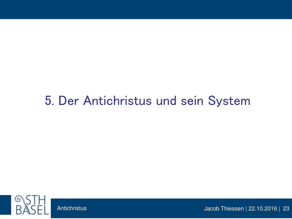 5. Der Antichristus und sein System