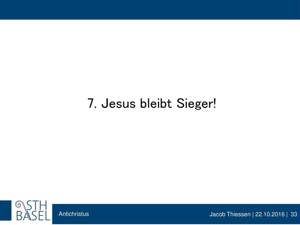 7. Jesus bleibt Sieger!