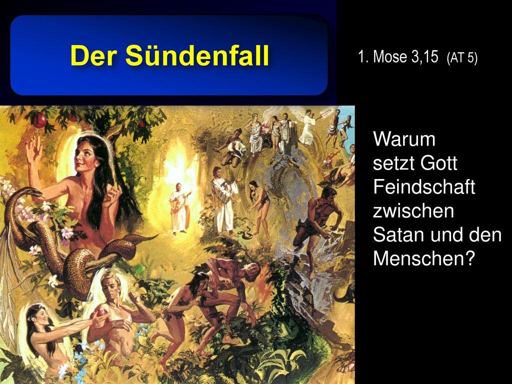 Der Sündenfall 1. Mose 3,15 (AT 5) Warum setzt Gott Feindschaft zwischen Satan und den Menschen
