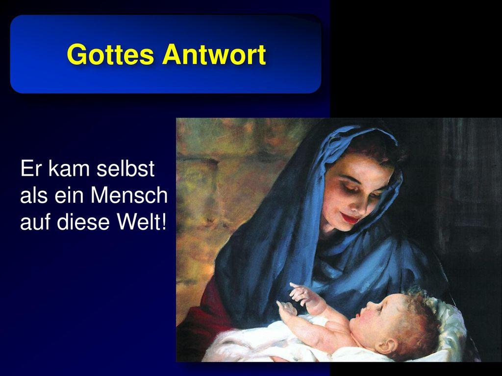 Gottes Antwort Er kam selbst als ein Mensch auf diese Welt!