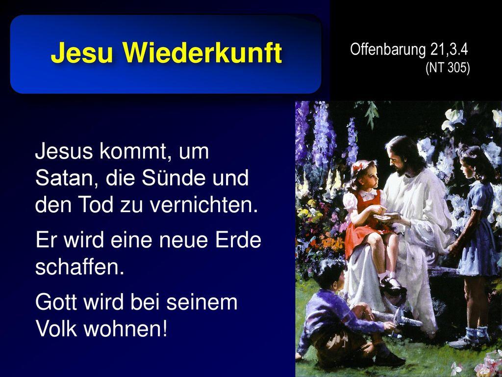 Jesu Wiederkunft Offenbarung 21,3.4 (NT 305) Jesus kommt, um Satan, die Sünde und den Tod zu vernichten.