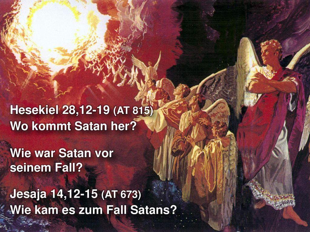 Hesekiel 28,12-19 (AT 815) Wo kommt Satan her Wie war Satan vor seinem Fall Jesaja 14,12-15 (AT 673)