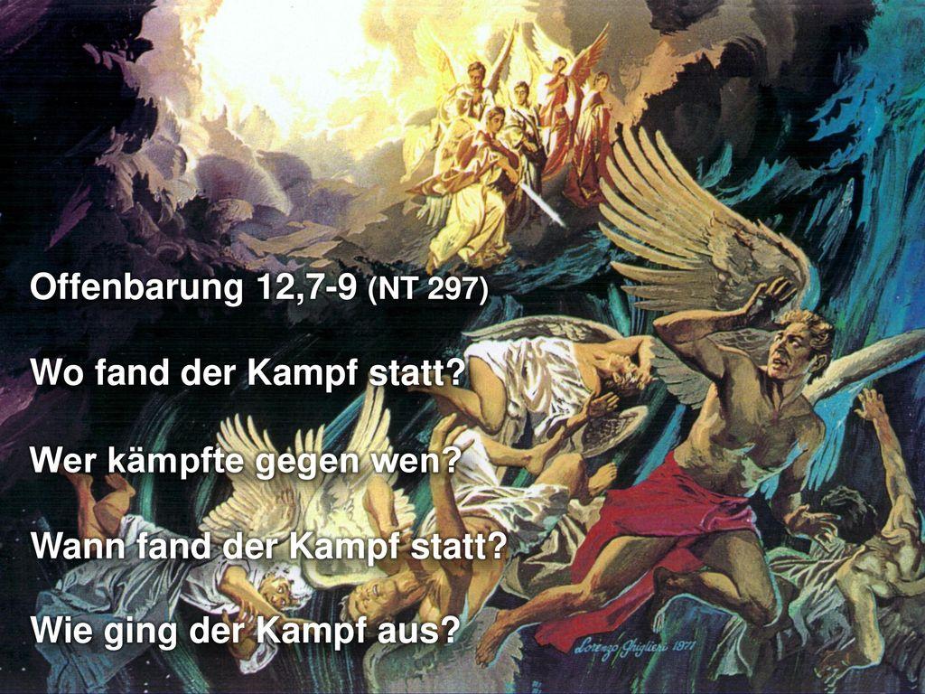Offenbarung 12,7-9 (NT 297) Wo fand der Kampf statt Wer kämpfte gegen wen Wann fand der Kampf statt