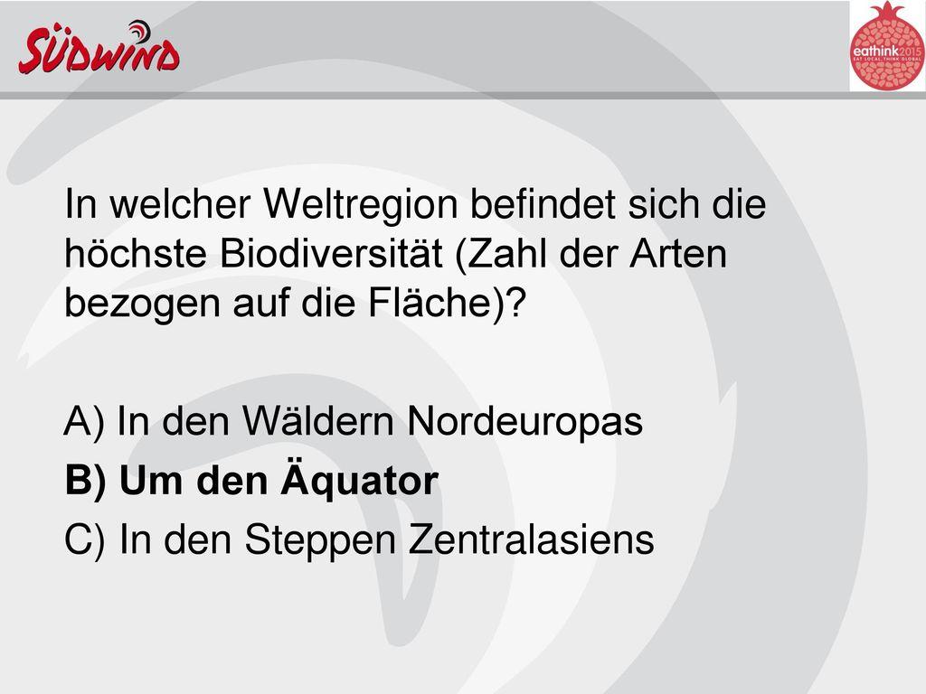In welcher Weltregion befindet sich die höchste Biodiversität (Zahl der Arten bezogen auf die Fläche).