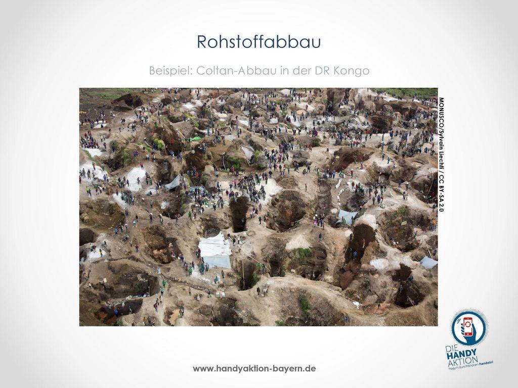Rohstoffabbau Beispiel: Coltan-Abbau in der DR Kongo
