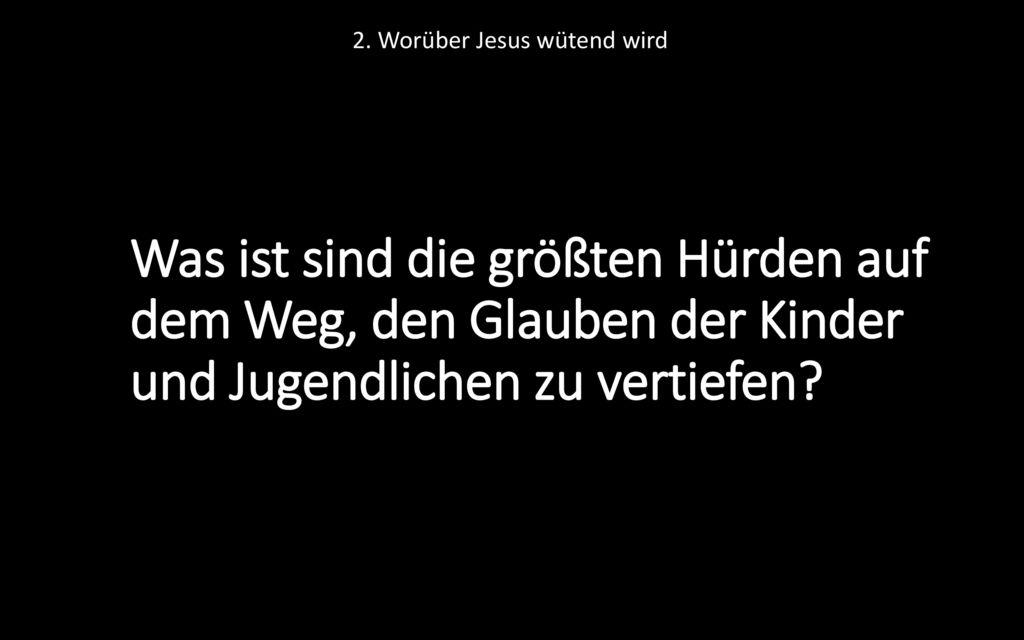 2. Worüber Jesus wütend wird