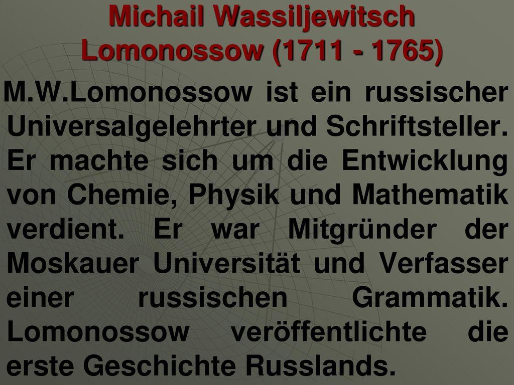 Michail Wassiljewitsch Lomonossow (1711 - 1765)