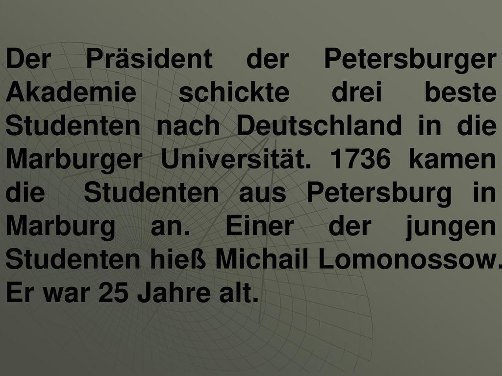 Der Präsident der Petersburger Akademie schickte drei beste Studenten nach Deutschland in die Marburger Universität.