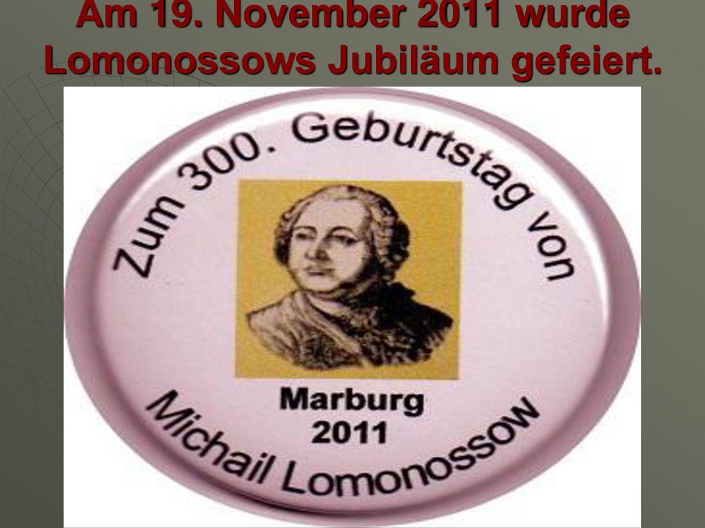 Am 19. November 2011 wurde Lomonossows Jubiläum gefeiert.