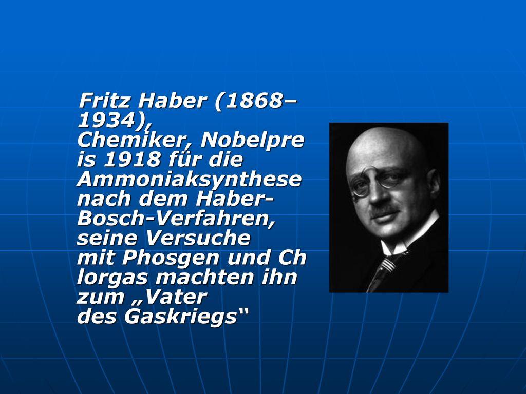 """Fritz Haber (1868–1934), Chemiker, Nobelpreis 1918 für die Ammoniaksynthese nach dem Haber-Bosch-Verfahren, seine Versuche mit Phosgen und Chlorgas machten ihn zum """"Vater des Gaskriegs"""
