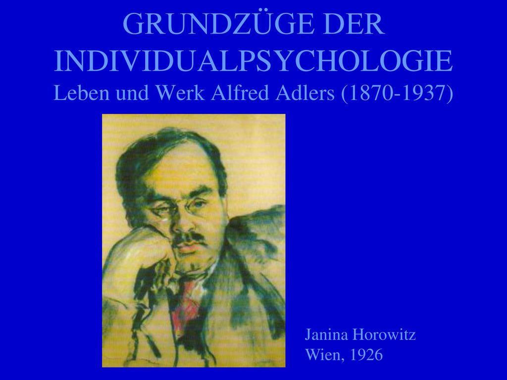 GRUNDZÜGE DER INDIVIDUALPSYCHOLOGIE Leben und Werk Alfred Adlers (1870-1937)