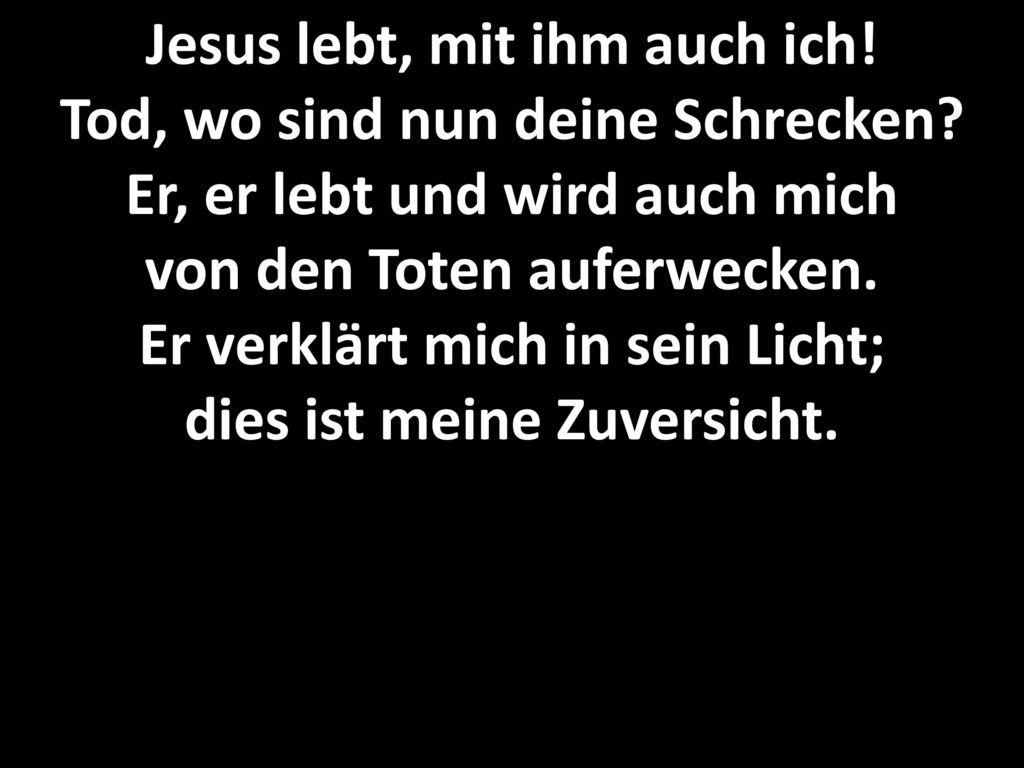 Jesus lebt, mit ihm auch ich. Tod, wo sind nun deine Schrecken