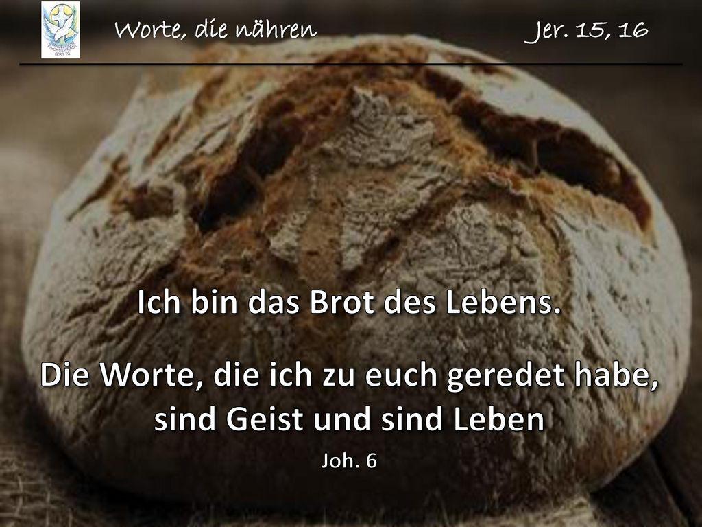 Ich bin das Brot des Lebens.