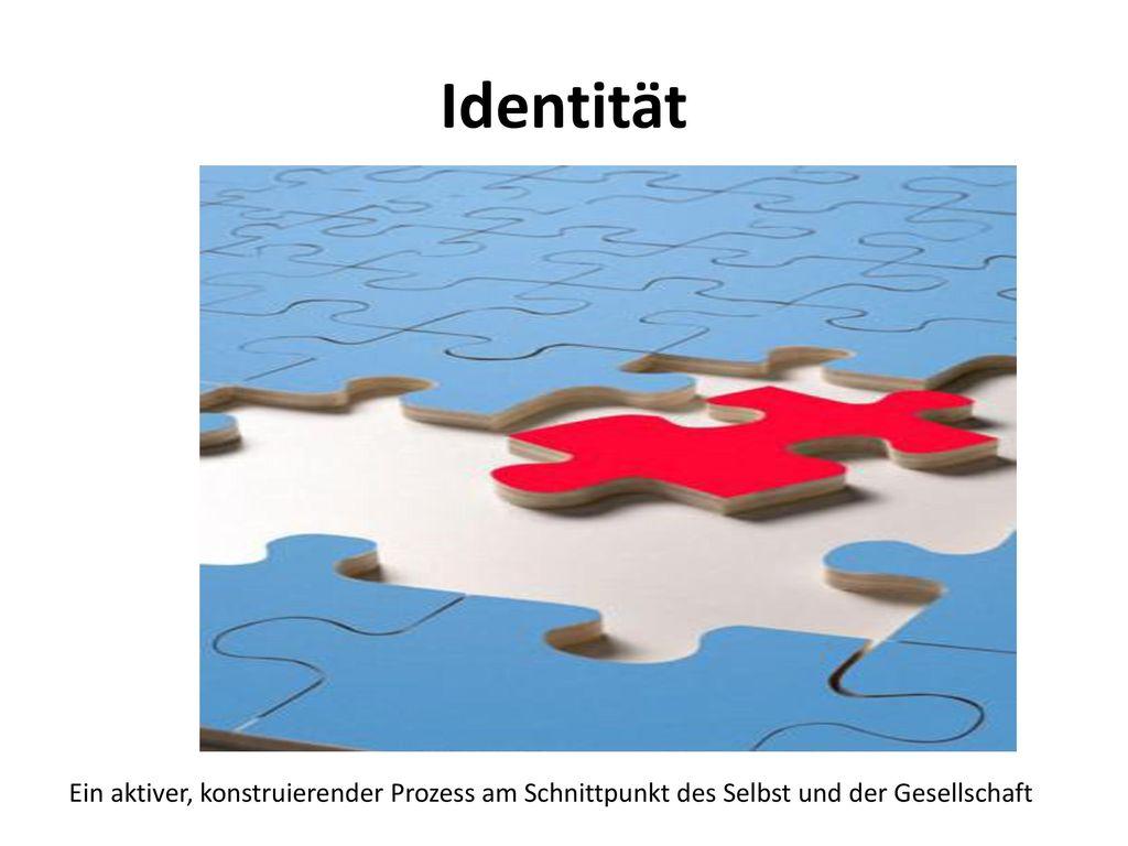 Identität Ein aktiver, konstruierender Prozess am Schnittpunkt des Selbst und der Gesellschaft