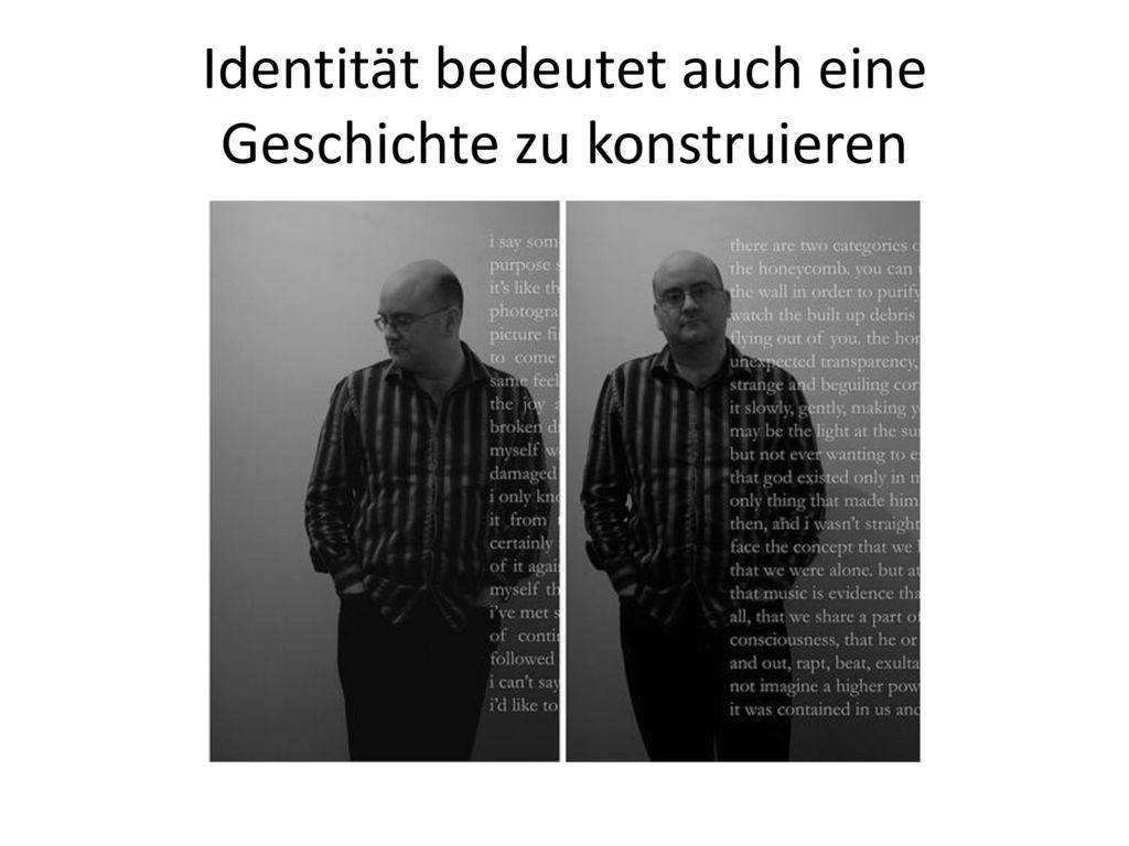 Identität bedeutet auch eine Geschichte zu konstruieren