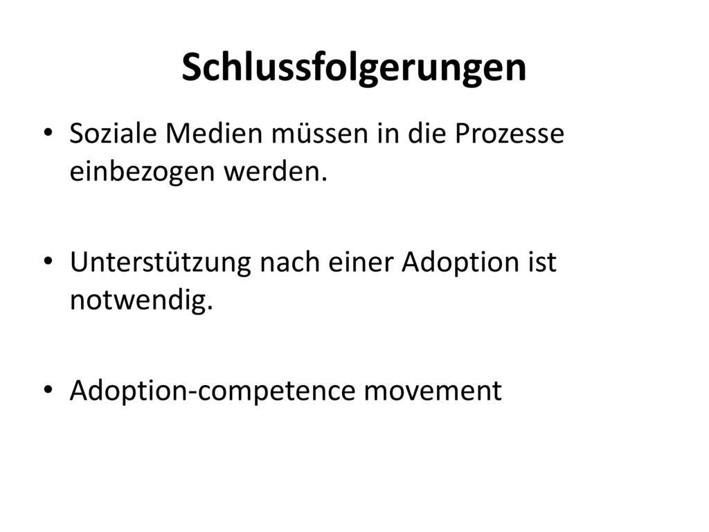 Schlussfolgerungen Soziale Medien müssen in die Prozesse einbezogen werden. Unterstützung nach einer Adoption ist notwendig.