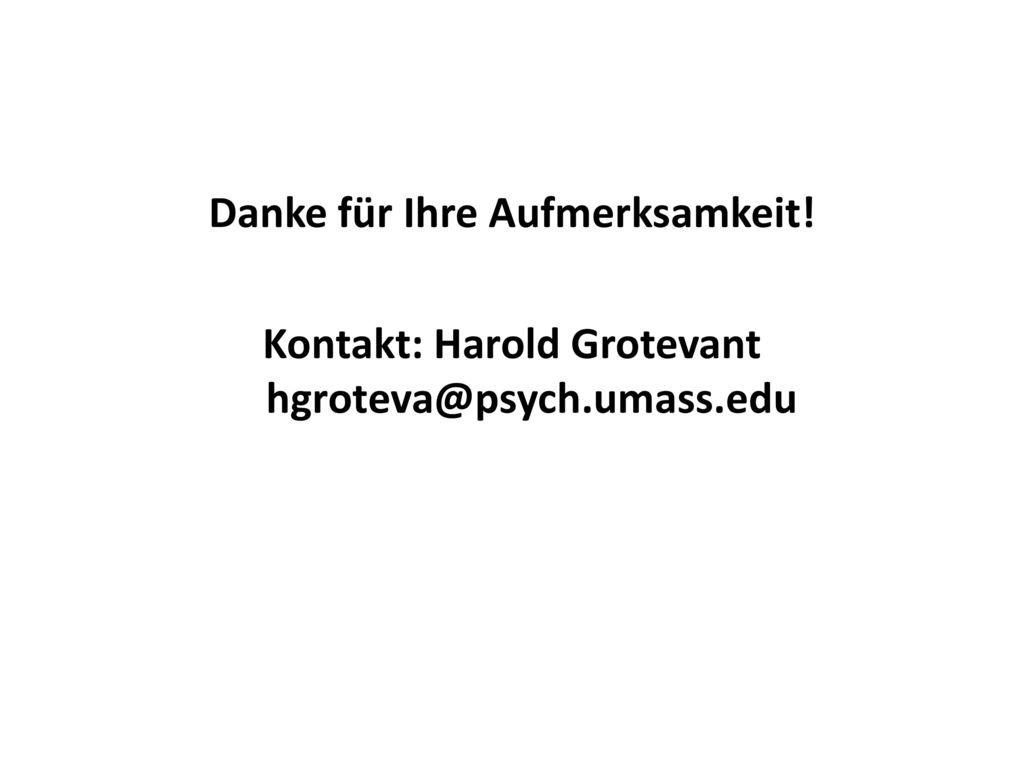 Danke für Ihre Aufmerksamkeit! Kontakt: Harold Grotevant hgroteva@psych.umass.edu