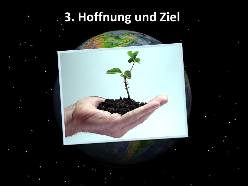 3. Hoffnung und Ziel