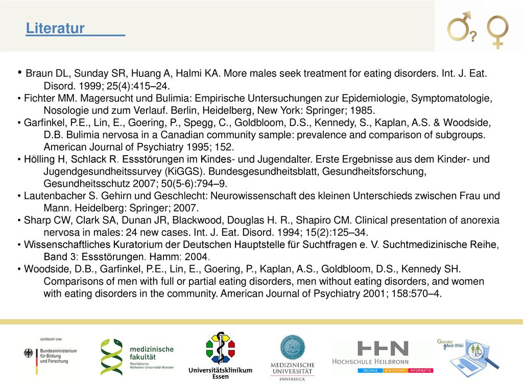 Literatur_____ Braun DL, Sunday SR, Huang A, Halmi KA. More males seek treatment for eating disorders. Int. J. Eat. Disord. 1999; 25(4):415–24.
