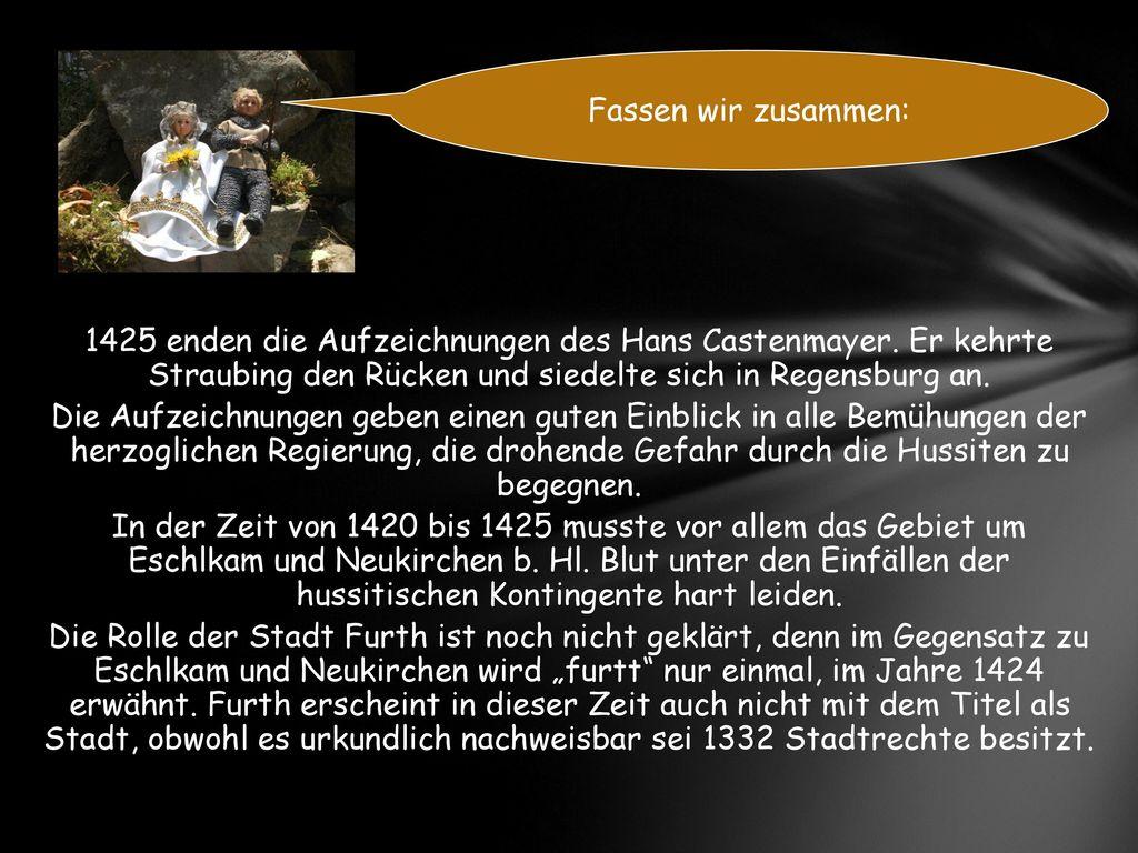 Fassen wir zusammen: 1425 enden die Aufzeichnungen des Hans Castenmayer. Er kehrte Straubing den Rücken und siedelte sich in Regensburg an.