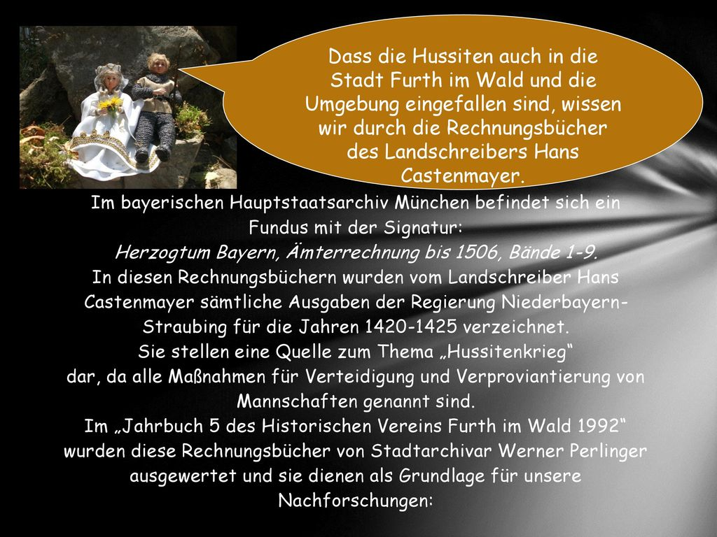 Dass die Hussiten auch in die Stadt Furth im Wald und die Umgebung eingefallen sind, wissen wir durch die Rechnungsbücher des Landschreibers Hans Castenmayer.