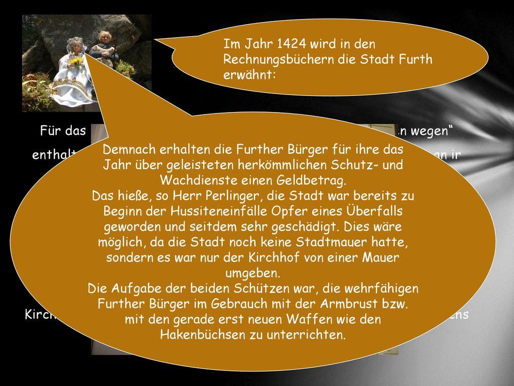 Im Jahr 1424 wird in den Rechnungsbüchern die Stadt Furth erwähnt: