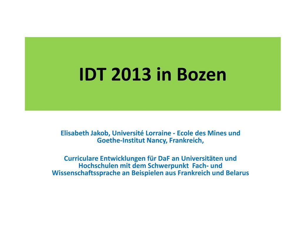 IDT 2013 in Bozen Elisabeth Jakob, Université Lorraine - Ecole des Mines und Goethe-Institut Nancy, Frankreich,