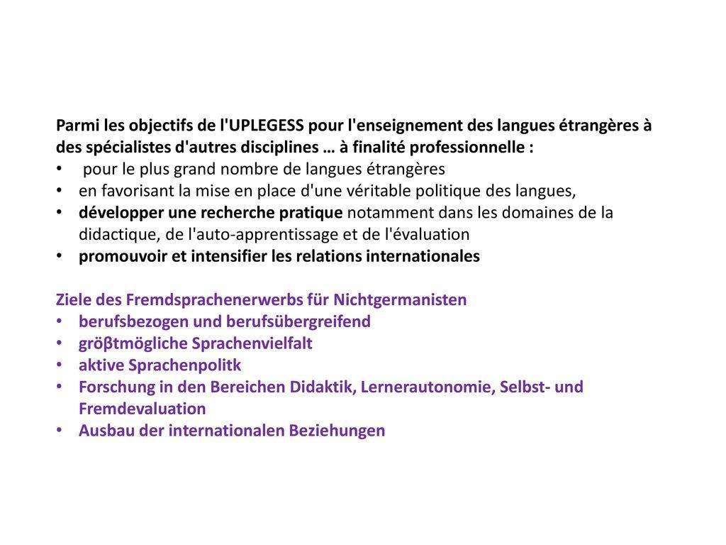 Parmi les objectifs de l UPLEGESS pour l enseignement des langues étrangères à des spécialistes d autres disciplines … à finalité professionnelle :