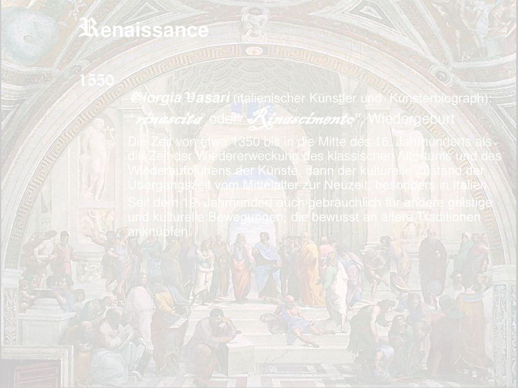 Renaissance 1550 Giorgia Vasari (italienischer Künstler und Künsterbiograph): rinascita oder Rinascimento , Wiedergeburt.