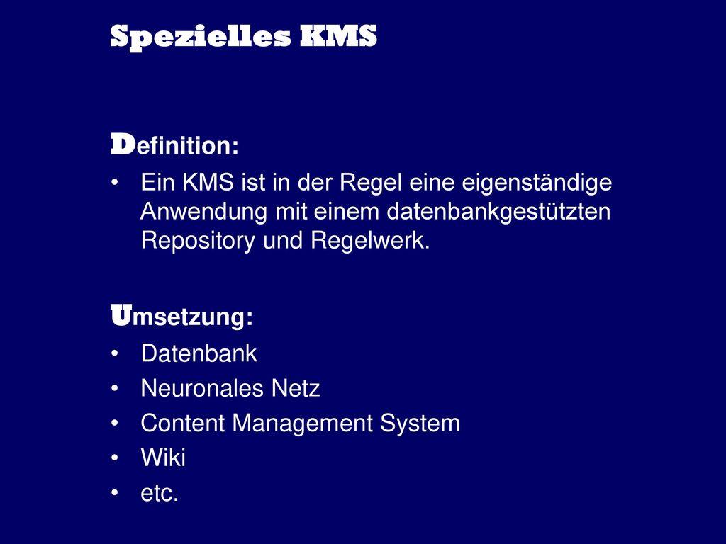 Spezielles KMS Definition: Umsetzung: