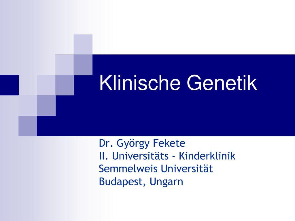 Klinische Genetik Dr. György Fekete II. Universitäts - Kinderklinik