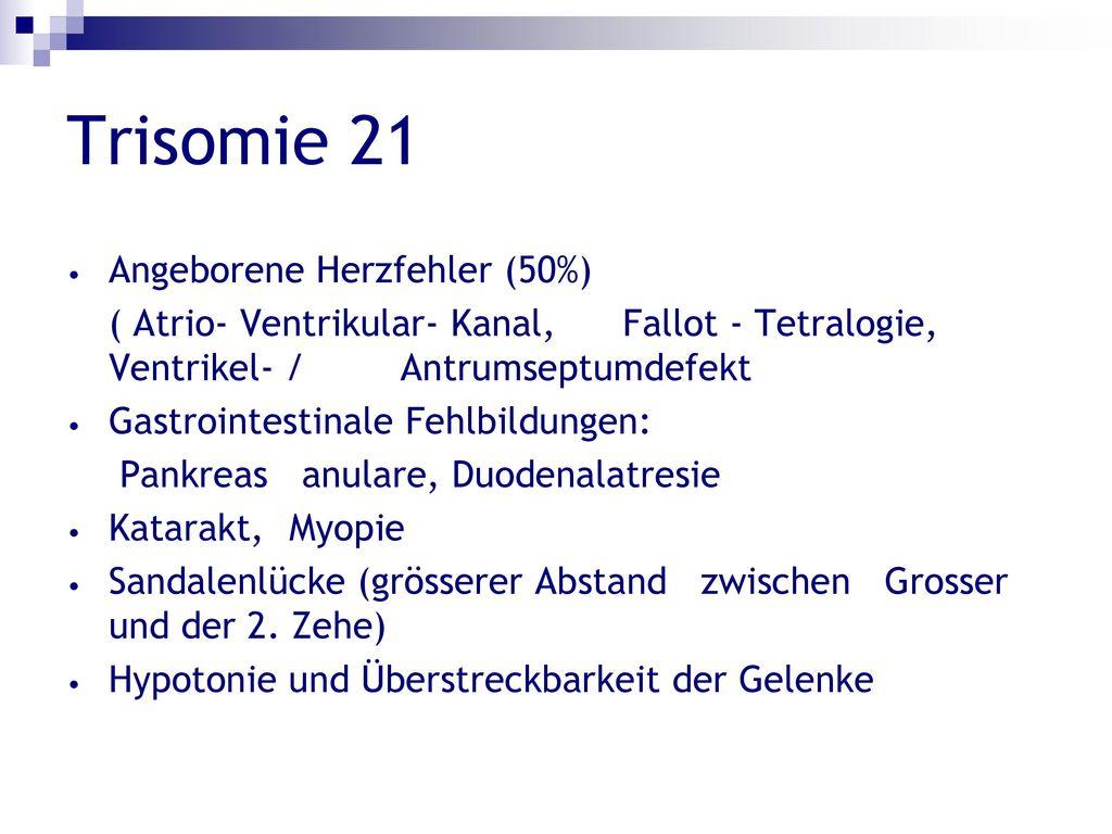 Trisomie 21 Angeborene Herzfehler (50%)