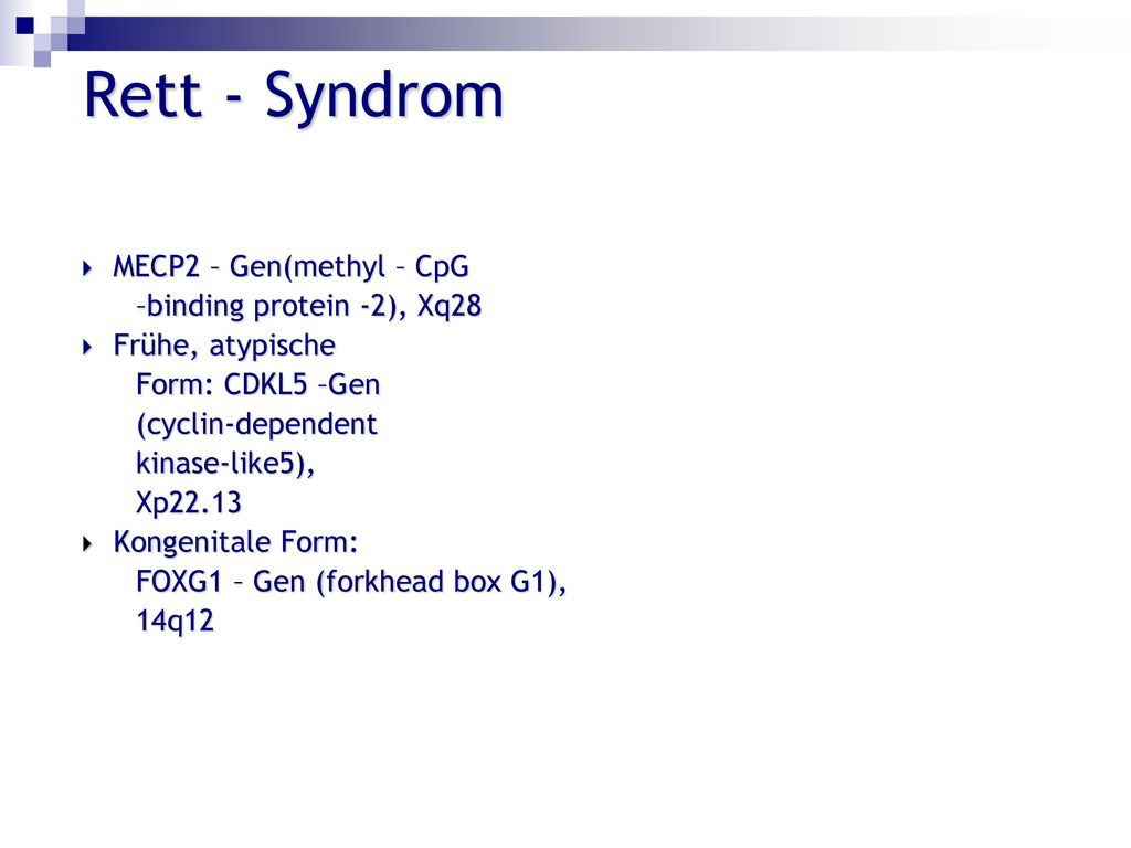 Rett - Syndrom MECP2 – Gen(methyl – CpG –binding protein -2), Xq28