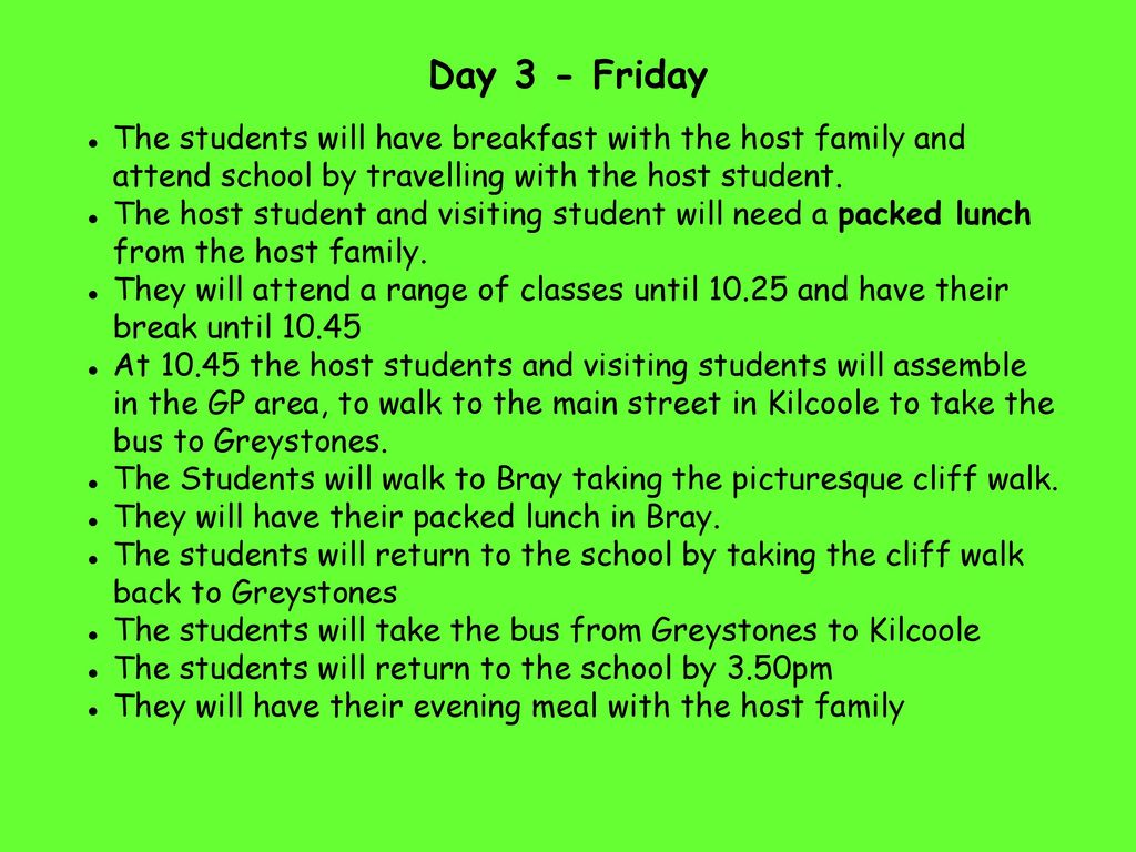 Day 3 - Friday The students will have breakfast with the host family and attend school by travelling with the host student.