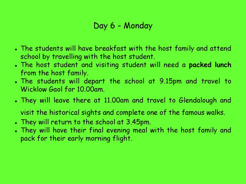 Day 6 - Monday The students will have breakfast with the host family and attend school by travelling with the host student.