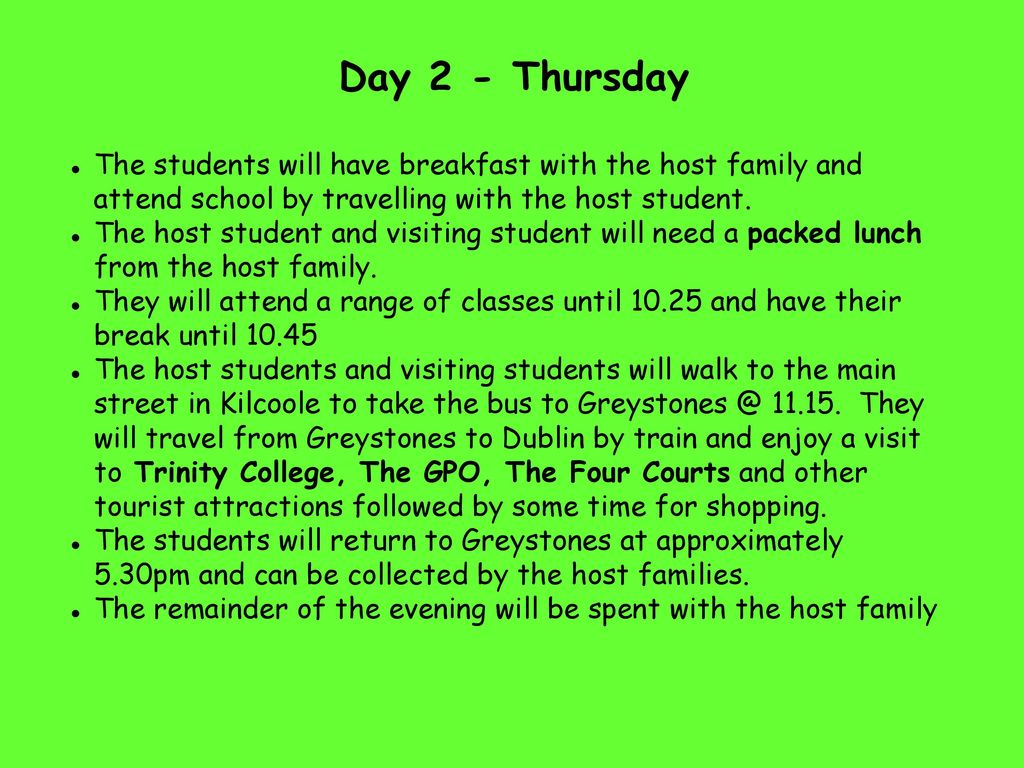 Day 2 - Thursday The students will have breakfast with the host family and attend school by travelling with the host student.